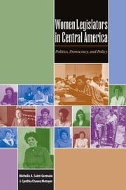 Women Legislators in Central America - Politics, Democracy, and Policy ebook by Michelle A. Saint-Germain, Cynthia Chavez  Metoyer