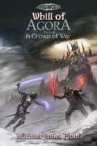 A Crown of War - Whill of Agora, #4 ebook by Michael James Ploof