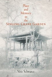 Place and Memory in the Singing Crane Garden ebook by Vera Schwarcz