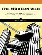 The Modern Web - Multi-Device Web Development with HTML5, CSS3, and JavaScript eBook by Peter Gasston