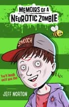Memoirs of a Neurotic Zombie ebook by Jeff Norton