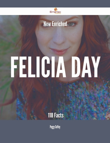 New- Enriched Felicia Day - 118 Facts ebook by Peggy Coffey