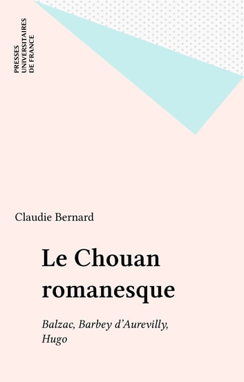 Le Chouan romanesque - Balzac, Barbey d'Aurevilly, Hugo ebook by Claudie Bernard