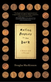 Rolling Pennies in the Dark - A Memoir with a Message ebook by Douglas MacKinnon