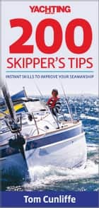 Yachting Monthly's 200 Skipper's Tips - Instant Skills to Improve Your Seamanship ebook by Tom Cunliffe