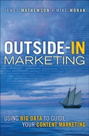 Outside-In Marketing - Using Big Data to Guide your Content Marketing ebook by James Mathewson,Mike Moran