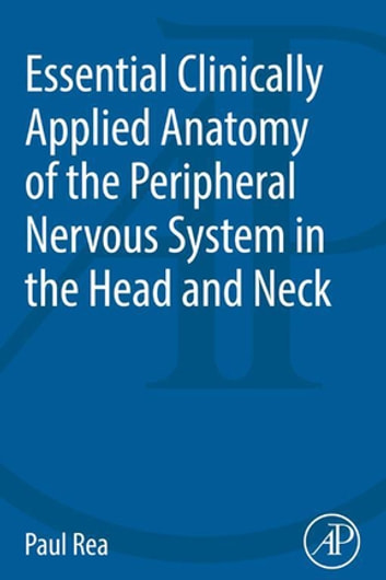 Essential Clinically Applied Anatomy of the Peripheral Nervous System in the Head and Neck ebook by Paul Rea