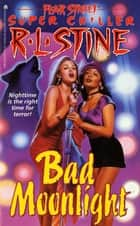 Bad Moonlight ebook by R.L. Stine
