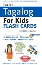 Tuttle Tagalog for Kids Flash Cards Kit - (Includes 64 Flash Cards, Downloadable Audio, Wall Chart & Learning Guide) ebook by Imelda Fines Gasmen