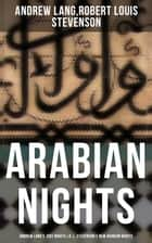 ARABIAN NIGHTS: Andrew Lang's 1001 Nights & R. L. Stevenson's New Arabian Nights ebook by Andrew Lang, Robert Louis Stevenson