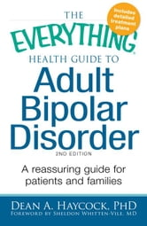 The Everything Health Guide to Adult Bipolar Disorder: Reassuring Advice for Patients and Families ebook by Haycock, Dean