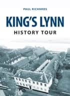 King's Lynn History Tour ebook by Paul Richards