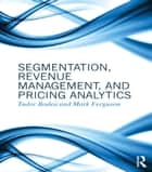 Segmentation, Revenue Management and Pricing Analytics ebook by Tudor Bodea,Mark Ferguson