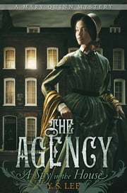 The Agency: A Spy in the House ebook by Y. S. Lee