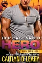 Her Captivated Hero ebook by Caitlyn O'Leary