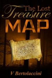 The Lost Treasure Map Deluxe Book Collection (2017 Edition) ebook by V Bertolaccini