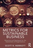 Metrics for Sustainable Business ebook by Scott R. Herriott