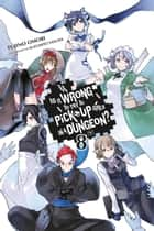 Is It Wrong to Try to Pick Up Girls in a Dungeon?, Vol. 8 (light novel) ebook by Fujino Omori, Suzuhito Yasuda