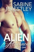Alien Attachments ebook by Sabine Priestley