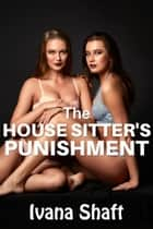 The House Sitter's Punishment ebook by Ivana Shaft
