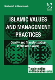Islamic Values and Management Practices - Quality and Transformation in the Arab World ebook by Maqbouleh M Hammoudeh,Professor Ronnie Lessem,Dr Alexander Schieffer