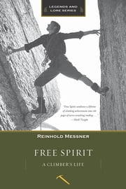 Free Spirit, Revised Edition - A Climber's Life ebook by Reinhold Messner
