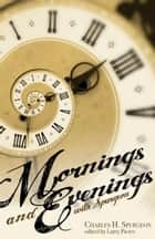 Mornings and Evenings with Spurgeon ebook by Larry Pierce, Marion Pierce, Charles H. Spurgeon
