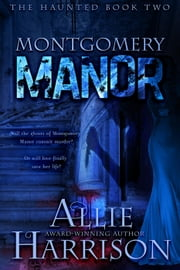 Montgomery Manor - The Haunted, #2 ebook by Allie Harrison