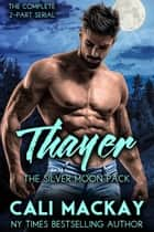 Thayer - The Silver Moon Pack Series, #3 ebook by Cali MacKay