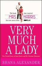 Very Much a Lady - The Untold Story of Jean Harris and Dr. Herman Tarnower ebook by Shana Alexander