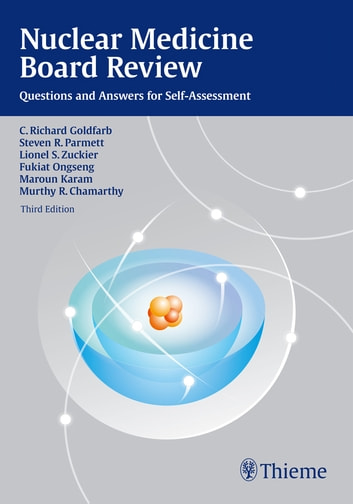 Nuclear Medicine Board Review - Questions and Answers for Self-Assessment ebook by C. Richard Goldfarb,Steven R. Parmett,Lionel S. Zuckier