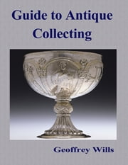 Guide to Antique Collecting ebook by Geoffrey Wills