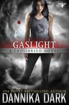 Gaslight (Crossbreed Series: Book 4) ebook by Dannika Dark