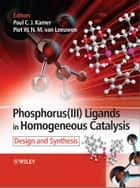 Phosphorus(III)Ligands in Homogeneous Catalysis ebook by Paul C. J. Kamer,Piet W.N.M. van Leeuwen