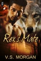 Rex's Mate ebook by V.S. Morgan