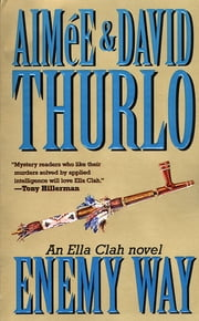 The Enemy Way - An Ella Clah Novel ebook by Aimée Thurlo,David Thurlo