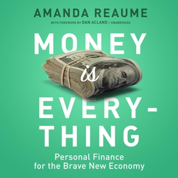 Money Is Everything - Personal Finance for the Brave New Economy audiobook by Amanda Reaume