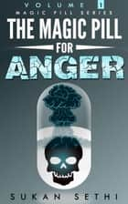 The Magic Pill for Anger : Anger Management. A Guide on How to Understand and Manage Anger to Achieve a Happy and Balanced Life - Magic Pill Series, #1 ebook by Sukan Sethi