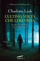 L'ultima volta che l'ho vista ebook by Charlotte Link
