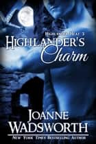 Highlander's Charm - Highlander Heat, #3 ebook by Joanne Wadsworth