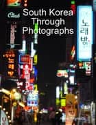 South Korea Through Photographs ebook by Anne Reynolds