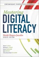 Mastering Digital Literacy ebook by Heidi Hayes Jacobs