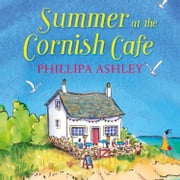 Summer at the Cornish Café (The Cornish Café Series, Book 1) audiobook by Phillipa Ashley