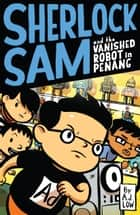 Sherlock Sam and the Vanished Robot in Penang ebook by A.J. Low