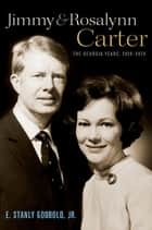 Jimmy and Rosalynn Carter - The Georgia Years, 1924-1974 ebook by E. Stanly Godbold, Jr.