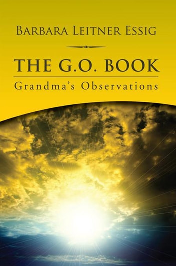 The G.O. Book - Grandma'S Observations ebook by Barbara Leitner Essig
