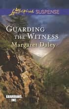 Guarding the Witness ebook by Margaret Daley