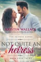 Not Quite An Heiress - The Heiress Games - Book 2 ebook by Kristin Wallace