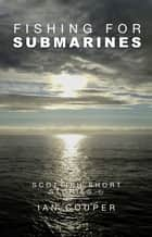 Fishing for Submarines ebook by Ian Couper