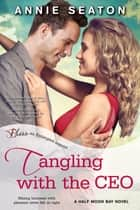 Tangling with the CEO - A Half Moon Bay Novel ebook by Annie Seaton